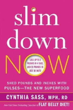Slim Down Now: Shed Pounds and Inches With Pulses-The New Superfood (Paperback)