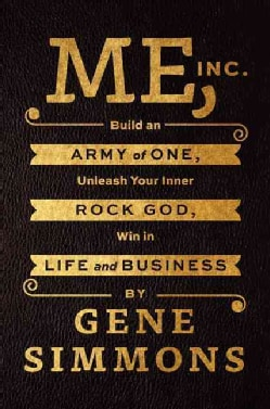 Me, Inc.: Build an Army of One, Unleash Your Inner Rock God, Win in Life and Business (Paperback)