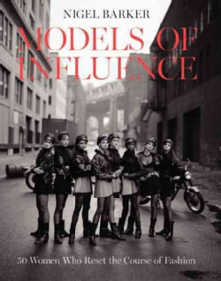 Models of Influence: 50 Women Who Reset the Course of Fashion (Hardcover)