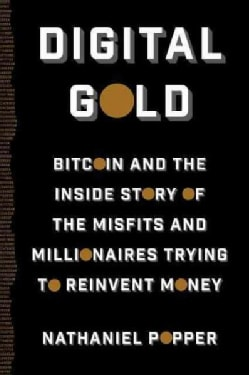 Digital Gold: Bitcoin and the Inside Story of the Misfits and Millionaires Trying to Reinvent Money (Hardcover)
