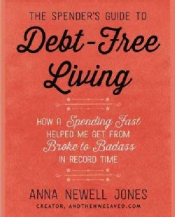 The Spender's Guide to Debt-Free Living: How a Spending Fast Helped Me Get from Broke to Badass in Record Time (Paperback)