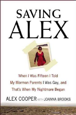 Saving Alex: When I Was Fifteen I Told My Mormon Parents I Was Gay, and That's When My Nightmare Began (Hardcover)