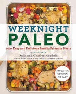 Weeknight Paleo: 100+ Easy and Delicious Family-Friendly Meals (Paperback)