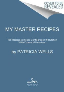 My Master Recipes: 165 Recipes to Inspire Confidence in the Kitchen with Dozens of Variations (Hardcover)