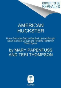 American Huckster: How Chuck Blazer Got Rich From--and Sold Out--the Most Powerful Cabal in World Sports (Hardcover)
