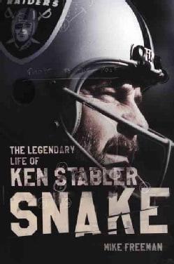 The Snake: The Legendary Life of Ken Stabler (Hardcover)