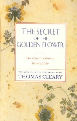 The Secret of the Golden Flower: The Classic Chinese Book of Life (Paperback)