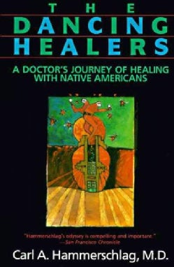 The Dancing Healers: A Doctor's Journey of Healing With Native Americans (Paperback)