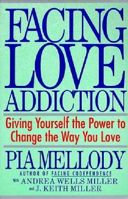 Facing Love Addiction: Giving Yourself the Power to Change the Way You Love --The Love Connection to Codependence (Paperback)