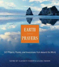 Earth Prayers: 365 Prayers, Poems, and Invocations from Around the World (Paperback)