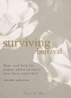 Surviving Betrayal: Hope and Help for Women Whose Partners Have Been Unfaithful : 365 Daily Meditations (Paperback)