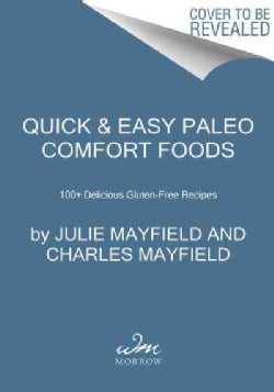 Quick & Easy Paleo Comfort Foods: 100+ Delicious Gluten-Free Recipes (Paperback)