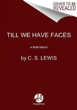 Till We Have Faces: A Myth Retold (Paperback)