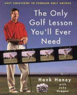 The Only Golf Lesson You'll Ever Need: Easy Solutions to Problem Golf Swings (Hardcover)