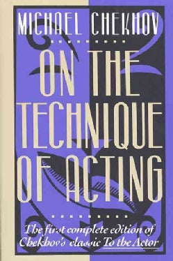 On the Technique of Acting: The First Complete Edition of Chekhov's Classic to the Actor (Paperback)