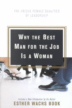 Why the Best Man for the Job Is a Woman: The Unique Female Qualities of Leadership (Paperback)