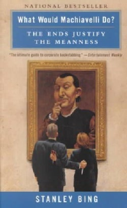 What Would Machiavelli Do?: The Ends Justify the Meanness (Paperback)