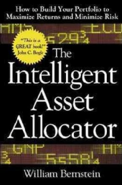 The Intelligent Asset Allocator: How to Build Your Portfolio to Maximize Returns and Minimize Risk (Hardcover)