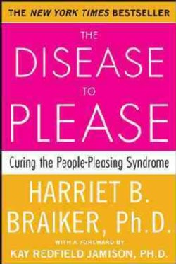 The Disease to Please: Curing the People-Pleasing Syndrome (Paperback)