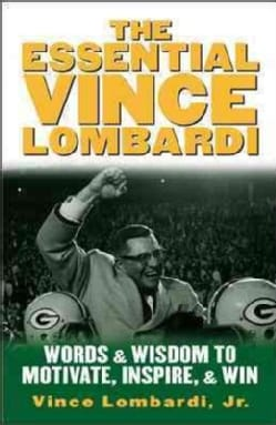 The Essential Vince Lombardi: Words and Wisdom to Motivate, Inspire, and Win (Hardcover)