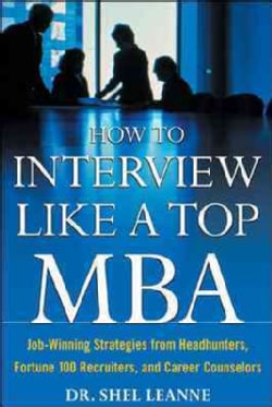 How to Interview Like a Top MBA: Job-Winning Strategies from Headhunters, Fortune 100 Recruiters, and Career Coun... (Paperback)