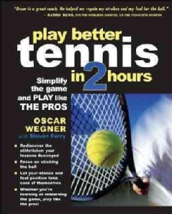 Play Better Tennis in Two Hours: Simplify the Game and Play like The Pros (Paperback)