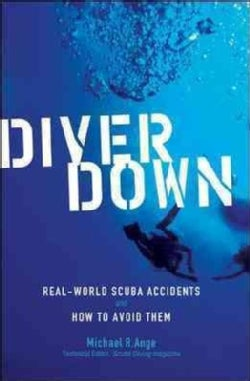 Diver Down: Real-World Scuba Accidents And How to Avoid Them (Paperback)
