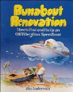 Runabout Renovation: How to Find and Fix Up an Old Fiberglass Speedboat (Paperback)