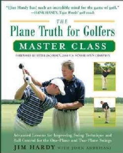 The Plane Truth for Golfers Master Class: Advanced Lessons for Improving Swing Technique and Ball Control for the... (Paperback)