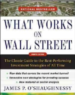 What Works On Wall Street: The Classic Guide to the Best-Performing Investment Strategies of All Time (Hardcover)