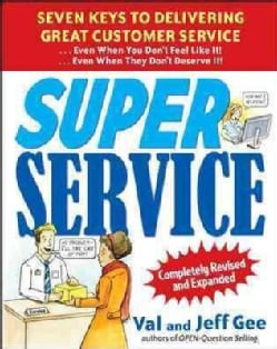 Super Service: Seven Keys to Delivering Great Customer Service, even When You Don't Feel Like It!, even When They... (Paperback)