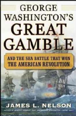 George Washington's Great Gamble: And the Sea Battle That Won the American Revolution (Hardcover)