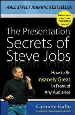 The Presentation Secrets of Steve Jobs: How to Be Insanely Great in Front of Any Audience (Hardcover)