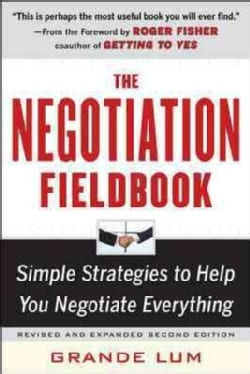 The Negotiation Fieldbook: Simple Strategies to Help You Negotiate Everything (Paperback)