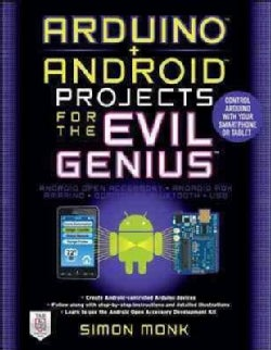 Arduino + Android Projects for the Evil Genius: Control Arduino With Your Smartphone or Tablet (Paperback)
