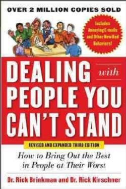 Dealing With People You Can't Stand: How to Bring Out the Best in People at Their Worst (Paperback)