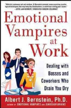 Emotional Vampires at Work: Dealing With Bosses and Coworkers Who Drain You Dry (Hardcover)