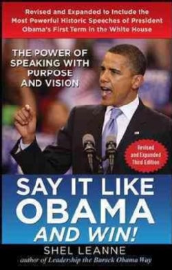 Say It Like Obama and Win!: The Power of Speaking With Purpose and Vision (Hardcover)