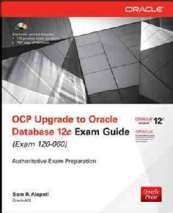 Ocp Upgrade to Oracle Database 12c Exam Guide (Exam 1z0-060): Authoritative Exam Preparation