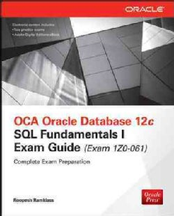 OCA Oracle Database 12c: SQL Fundamentals I Exam Guide (Exam Izo-061)
