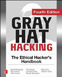 Gray Hat Hacking: The Ethical Hacker's Handbook (Paperback)