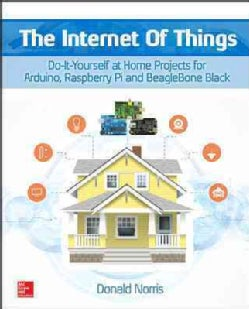 The Internet of Things: Do-It-Yourself Projects With Arduino, Raspberry Pi, and BeagleBone Black (Paperback)