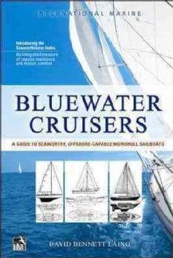 Bluewater Cruisers: A Guide to Seaworthy, Offshore-capable Monohull Sailboats (Paperback)