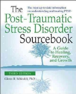 The Post-Traumatic Stress Disorder Sourcebook: A Guide to Healing, Recovery, and Growth (Paperback)
