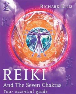 Reiki and the Seven Chakras: Your Essential Guide (Paperback)