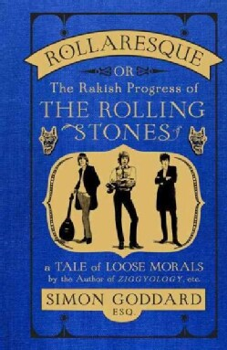 Rollaresque: Or the Rakish Progress of the Rolling Stones: A Tale of Loose Morals by the Author of Ziggyology etc. (Hardcover)