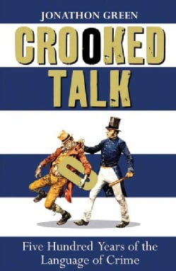 Crooked Talk: Five Hundred Years of the Language of Crime (Paperback)