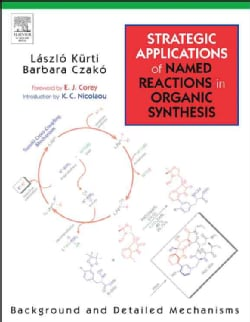 Strategic Applications Of Named Reactions In Organic Synthesis: Background And Detailed Mechanics: 250 Named Reac... (Paperback)