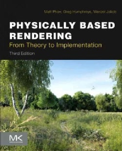 Physically Based Rendering: From Theory to Implementation (Hardcover)
