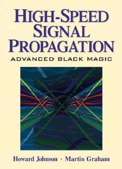 High Speed Signal Propagation: Advanced Black Magic (Hardcover)
